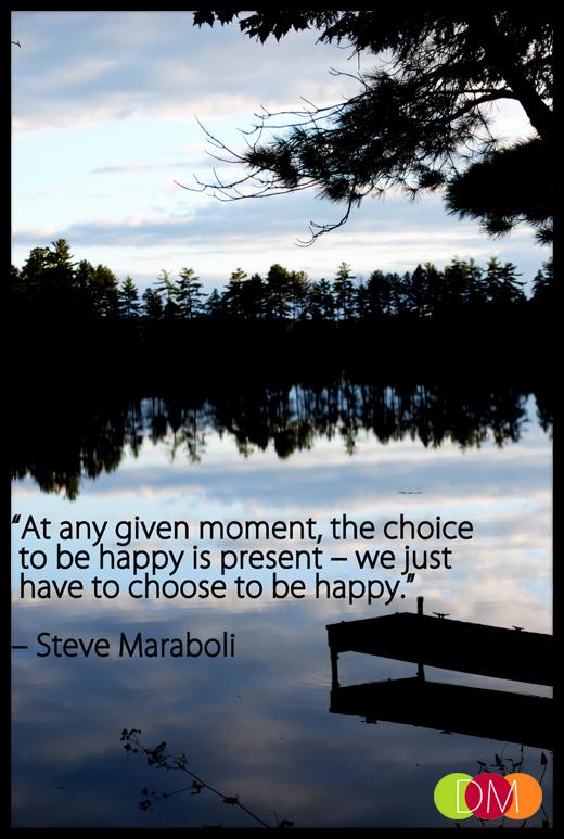 Choose to be happy_Steve Maraboli_Dosh Management_Sarasota-Bradenton-Tampa-Lakewood Ranch_Florida_Business Leadership Development Executive Coaching