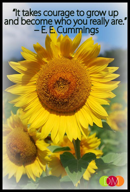 Courage, Become who you are_E.E. Cummings_Dosh Management_Sarasota-Bradenton-Tampa-Lakewood Ranch_Florida_Business Leadership Development Executive Coaching